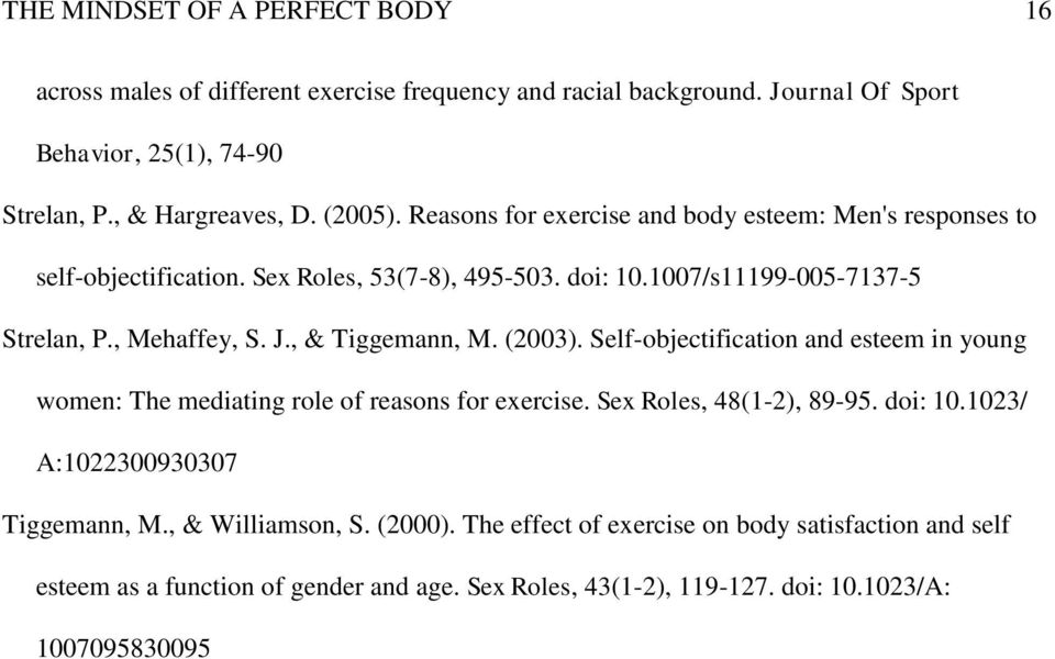 , & Tiggemann, M. (2003). Self-objectification and esteem in young women: The mediating role of reasons for exercise. Sex Roles, 48(1-2), 89-95. doi: 10.
