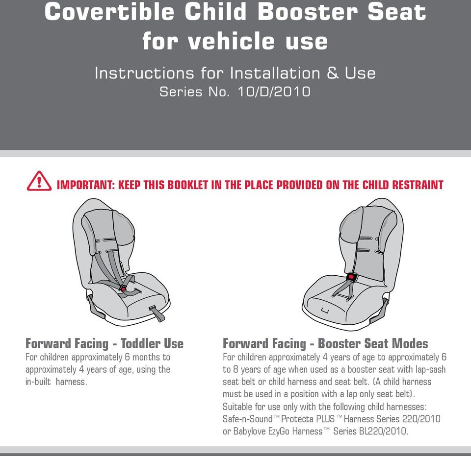 Forward Facing - Booster Seat Modes For children approximately 4 years of age to approximately 6 to 8 years of age when used as a booster seat with