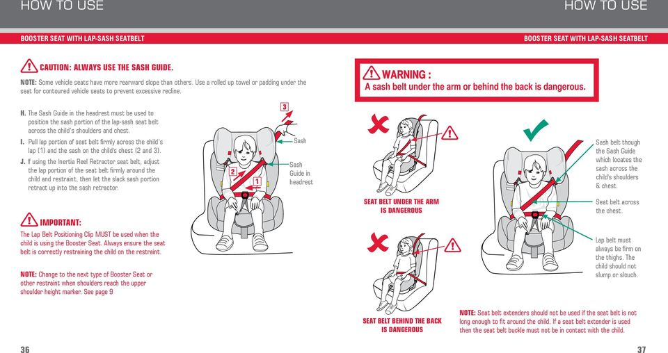 The Sash Guide in the headrest must be used to position the sash portion of the lap-sash seat belt across the child s shoulders and chest. I.