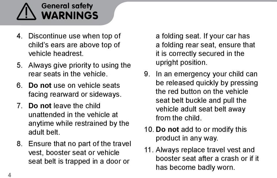 Ensure that no part of the travel vest, booster seat or vehicle seat belt is trapped in a door or a folding seat.