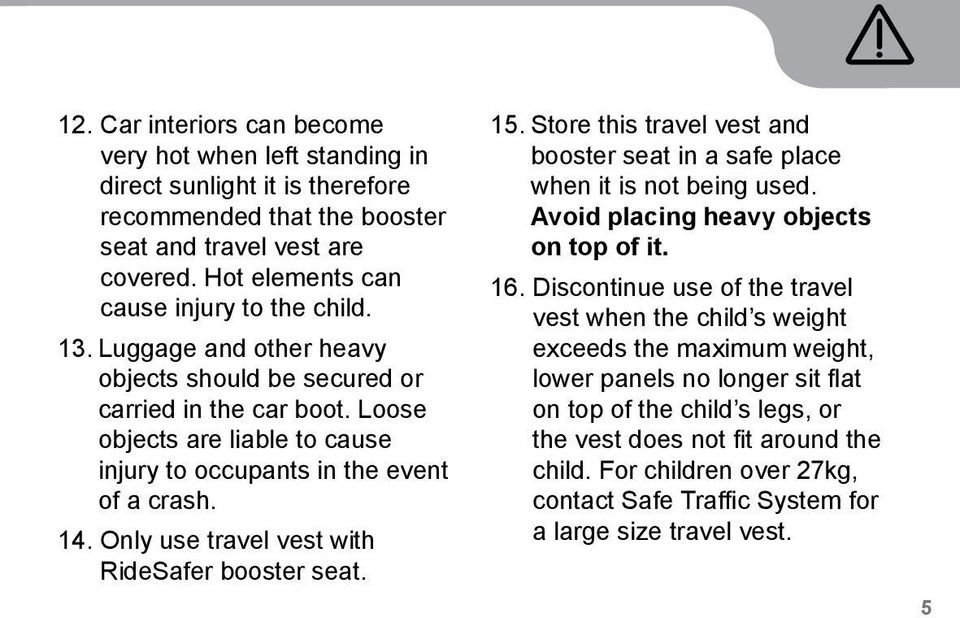 Only use travel vest with RideSafer booster seat. 15. Store this travel vest and booster seat in a safe place when it is not being used. Avoid placing heavy objects on top of it. 16.
