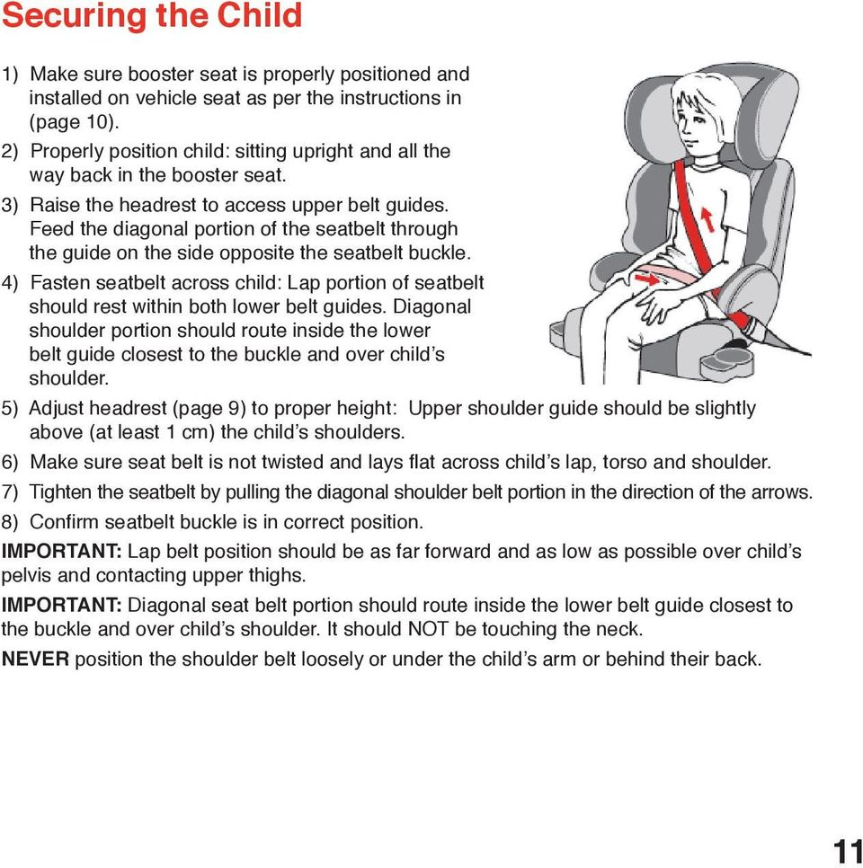Feed the diagonal portion of the seatbelt through the guide on the side opposite the seatbelt buckle.
