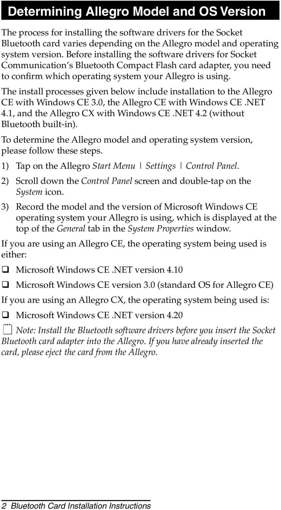 The install processes given below include installation to the Allegro CE with Windows CE 3.0, the Allegro CE with Windows CE.NET 4.1, and the Allegro CX with Windows CE.NET 4.2 (without Bluetooth built-in).