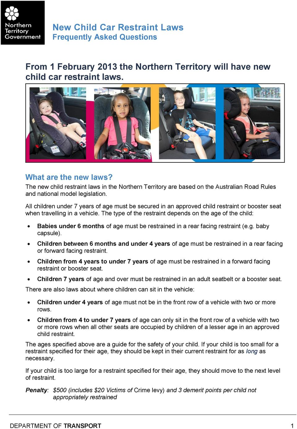 All children under 7 years of age must be secured in an approved child restraint or booster seat when travelling in a vehicle.