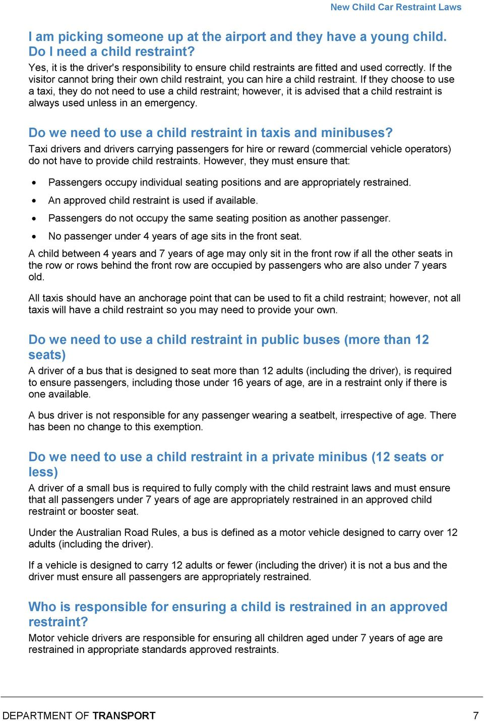 If they choose to use a taxi, they do not need to use a child restraint; however, it is advised that a child restraint is always used unless in an emergency.