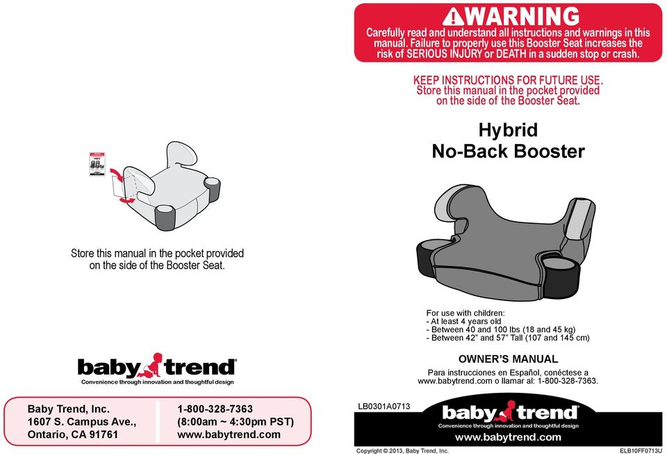 Car Seat Stage 1 Stage 2 Stage 3 Toddler Car Seat High-back Booster Backless Booster with Built-in Car Seat Car Seat Harness OWNER S MANUAL Para instrucciones en Español, conéctese a www.babytrend.