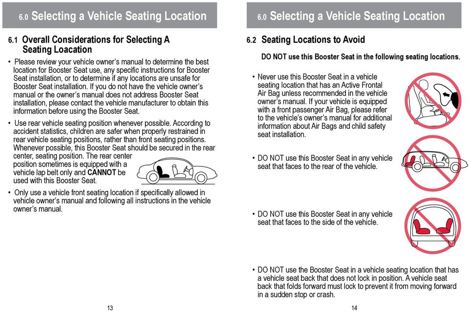 installation, or to determine if any locations are unsafe for Booster Seat installation.