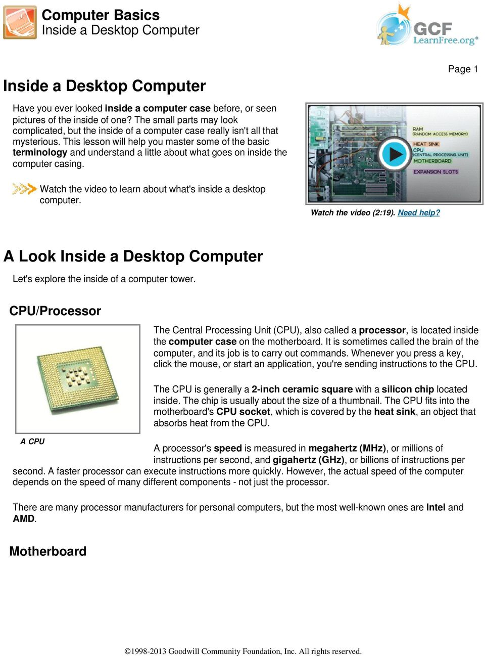This lesson will help you master some of the basic terminology and understand a little about what goes on inside the computer casing.