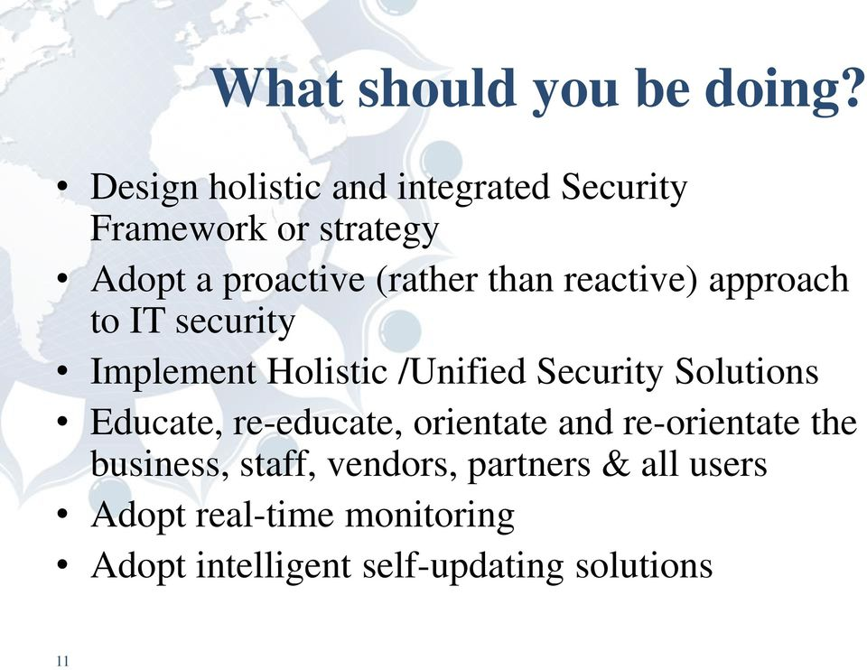 reactive) approach to IT security Implement Holistic /Unified Security Solutions Educate,