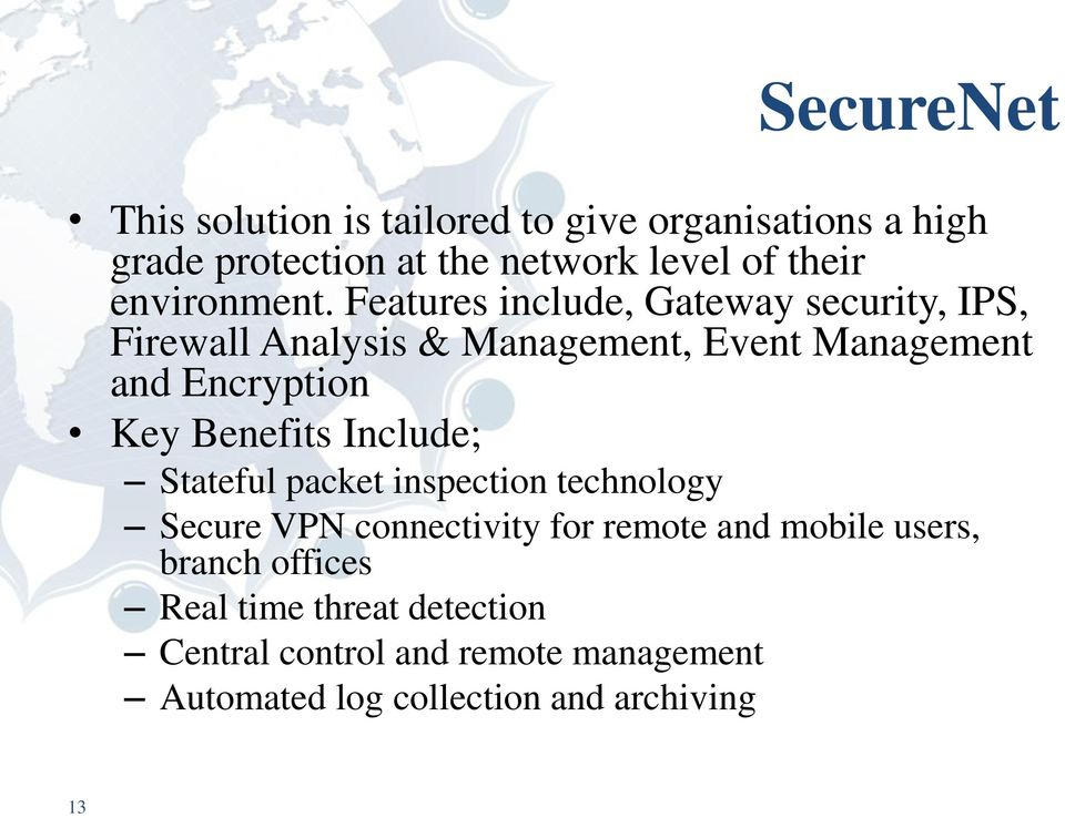 Features include, Gateway security, IPS, Firewall Analysis & Management, Event Management and Encryption Key