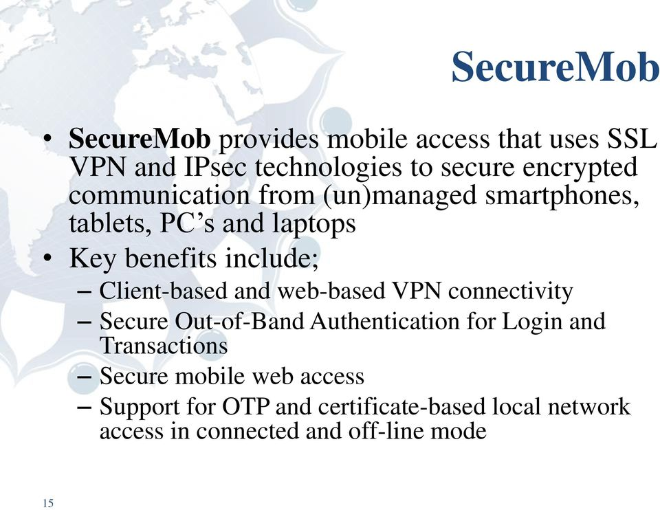 and web-based VPN connectivity Secure Out-of-Band Authentication for Login and Transactions Secure