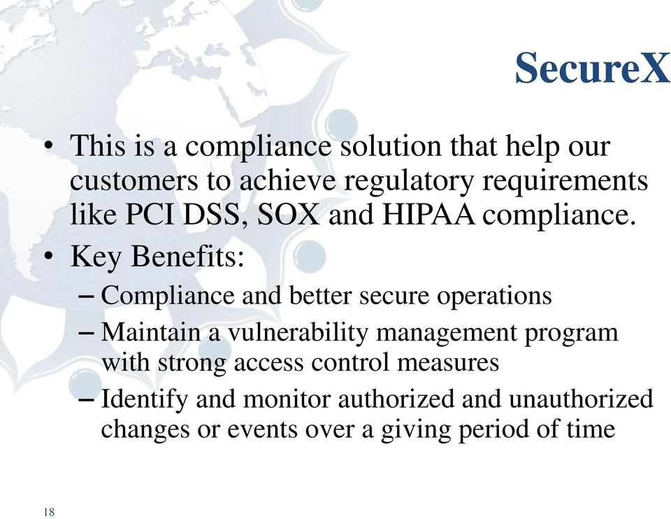 Key Benefits: Compliance and better secure operations Maintain a vulnerability management