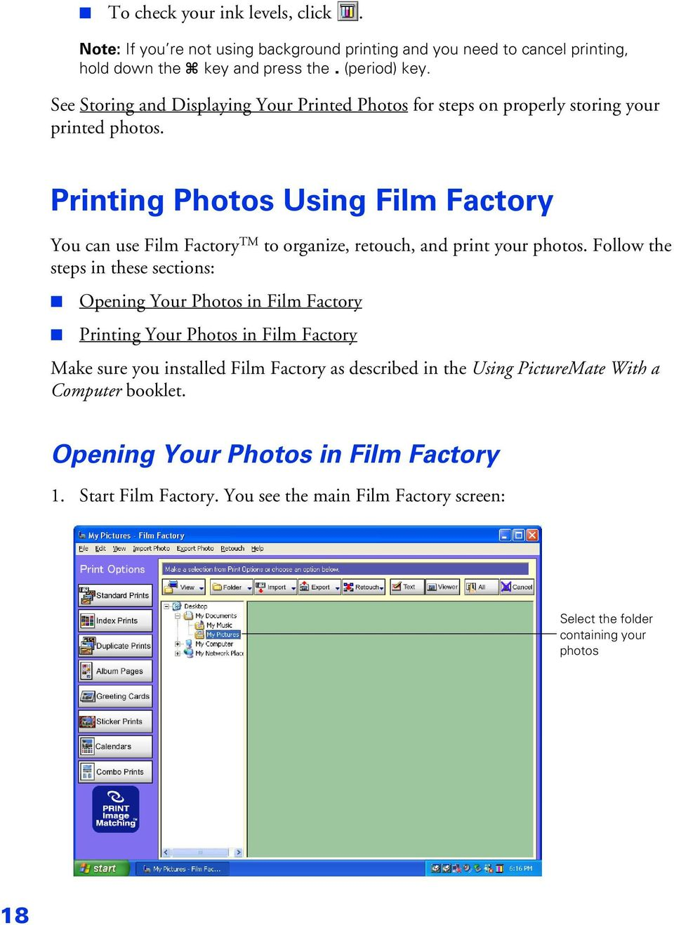 Printing Photos Using Film Factory You can use Film Factory TM to organize, retouch, and print your photos.