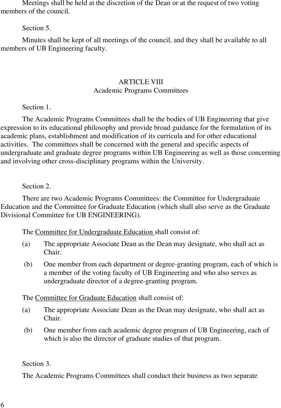 ARTICLE VIII Academic Programs Committees The Academic Programs Committees shall be the bodies of UB Engineering that give expression to its educational philosophy and provide broad guidance for the