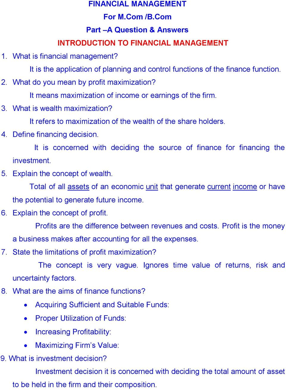 What is wealth maximization? It refers to maximization of the wealth of the share holders. 4. Define financing decision.