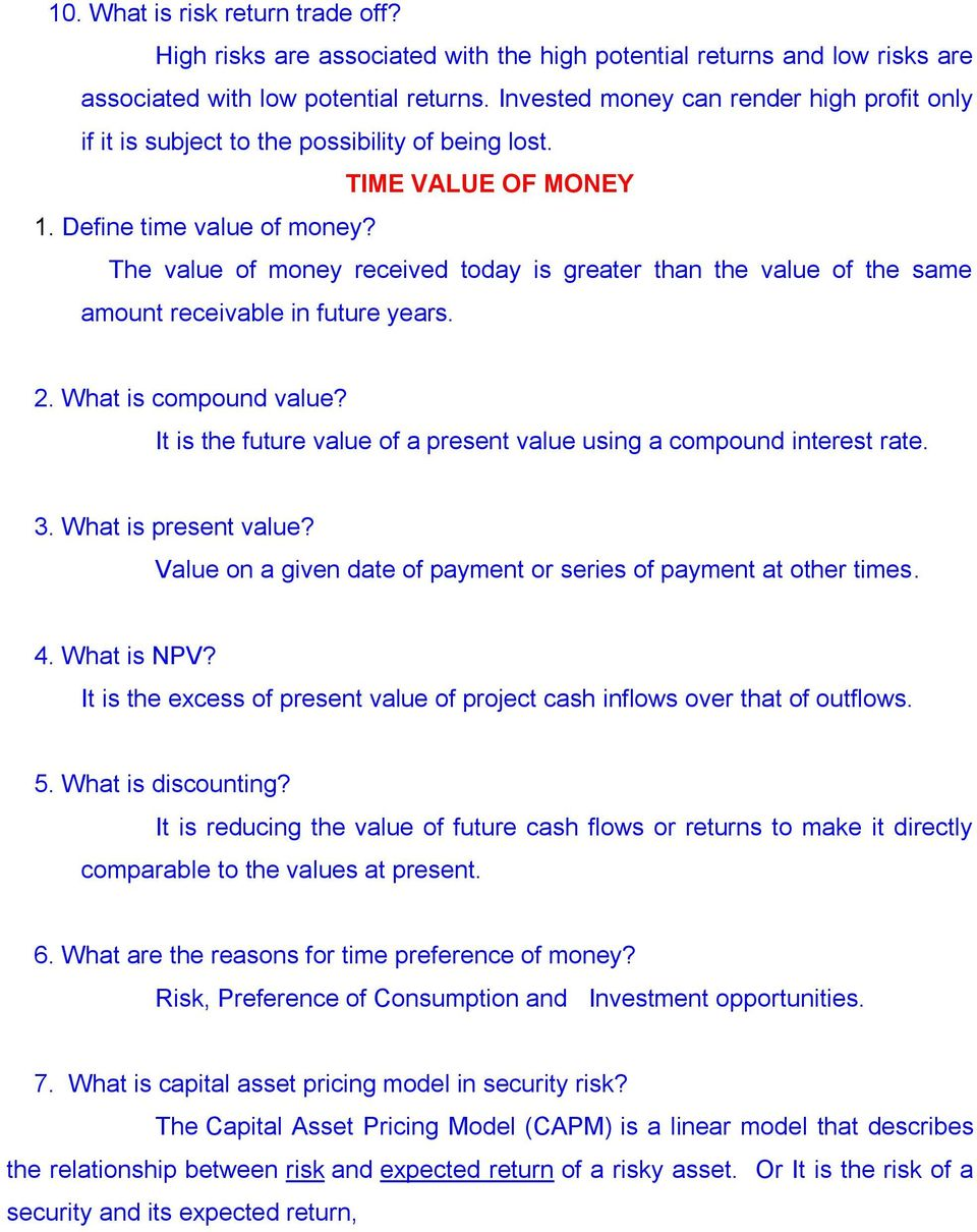 The value of money received today is greater than the value of the same amount receivable in future years. 2. What is compound value?