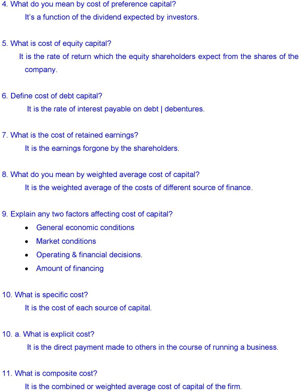 What is the cost of retained earnings? It is the earnings forgone by the shareholders. 8. What do you mean by weighted average cost of capital?