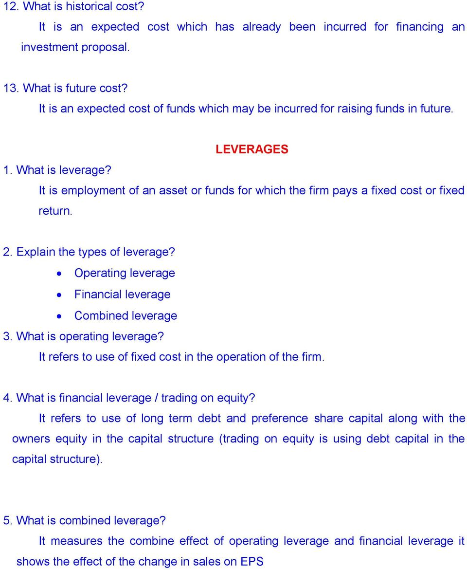 It is employment of an asset or funds for which the firm pays a fixed cost or fixed return. 2. Explain the types of leverage? Operating leverage Financial leverage Combined leverage 3.