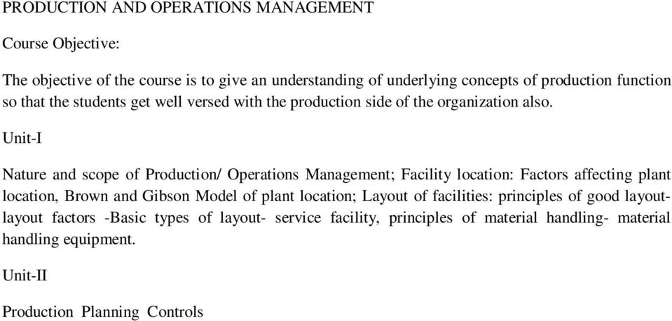 Unit-I Nature and scope of Production/ Operations Management; Facility location: Factors affecting plant location, Brown and Gibson Model of plant location; Layout of facilities: principles of good