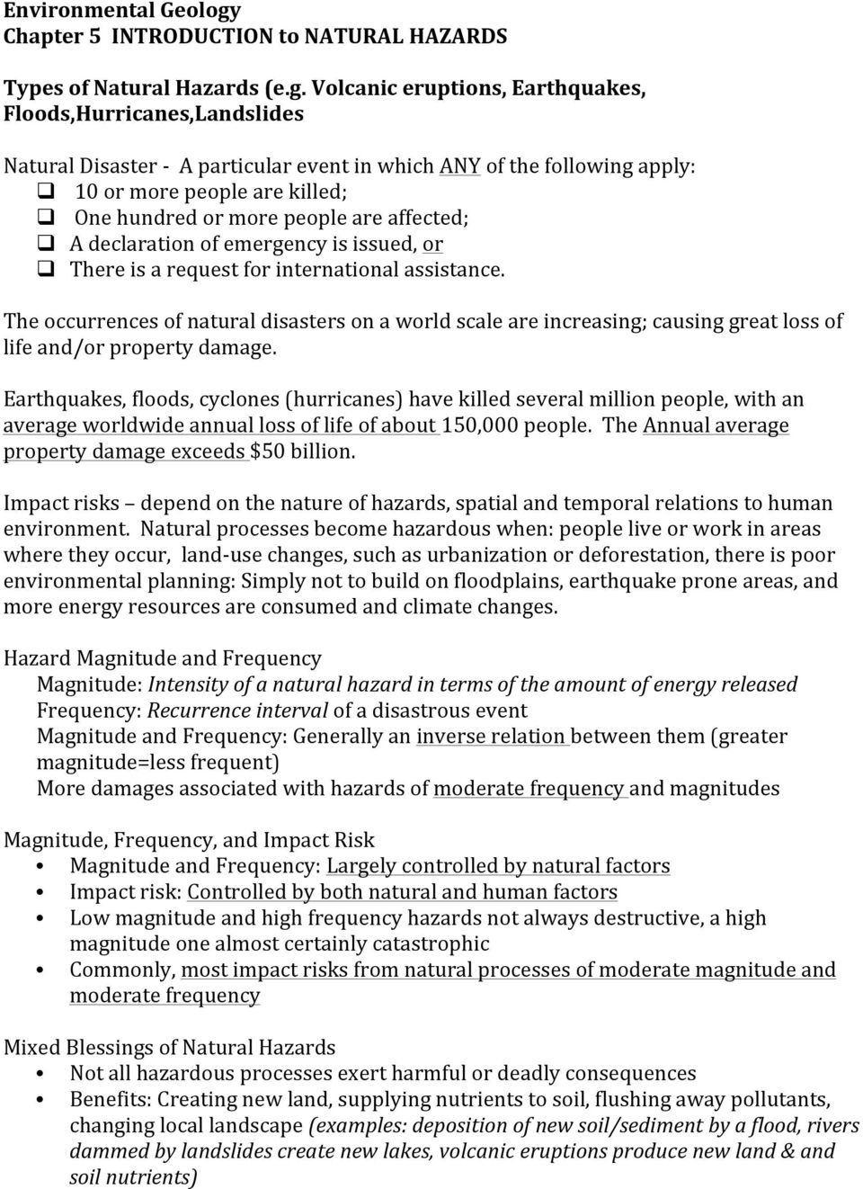 Volcanic eruptions, Earthquakes, Floods,Hurricanes,Landslides Natural Disaster - A particular event in which ANY of the following apply: q 10 or more people are killed; q One hundred or more people