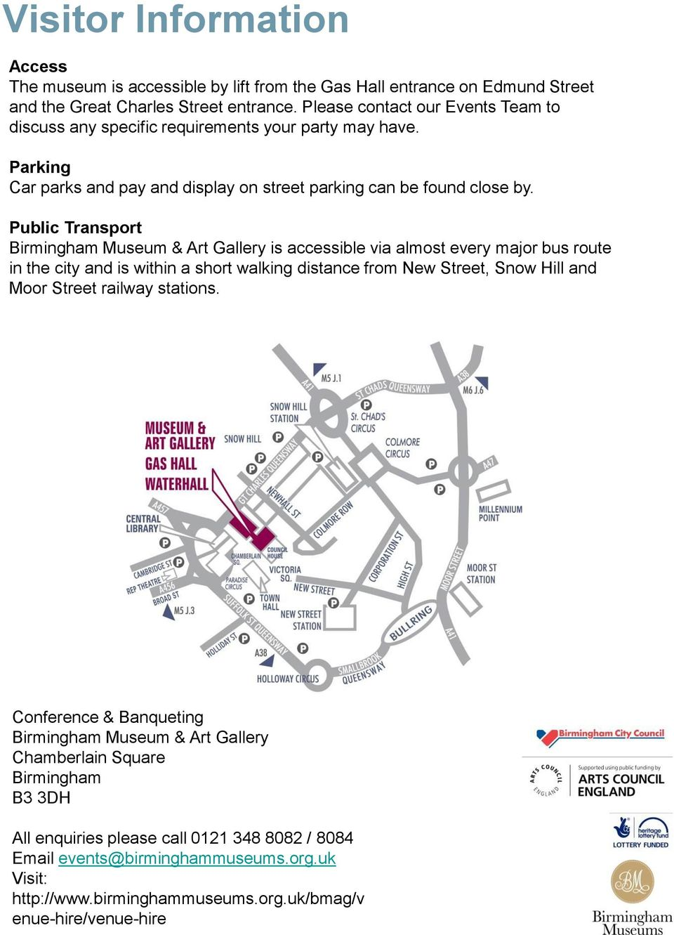 Public Transport Birmingham Museum & Art Gallery is accessible via almost every major bus route in the city and is within a short walking distance from New Street, Snow Hill and Moor Street