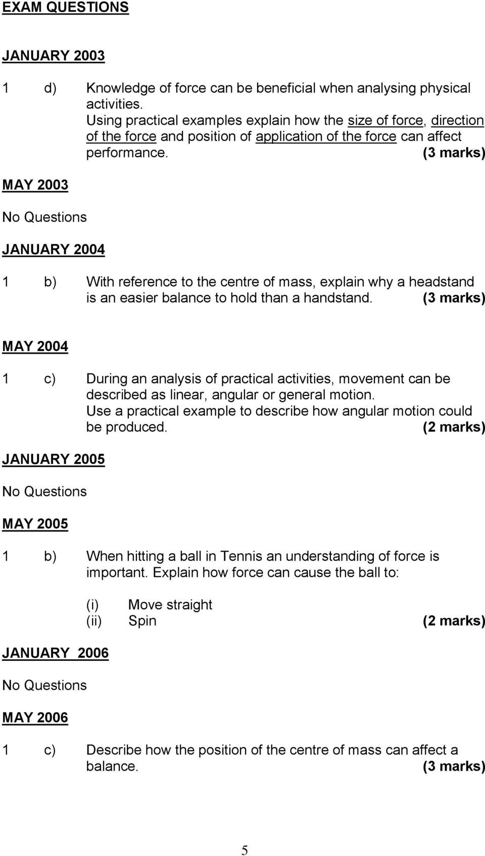 (3 marks) MAY 2003 No Questions JANUARY 2004 1 b) With reference to the centre of mass, explain why a headstand is an easier balance to hold than a handstand.