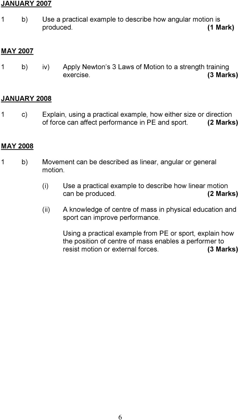 (2 Marks) MAY 2008 1 b) Movement can be described as linear, angular or general motion. (i) (ii) Use a practical example to describe how linear motion can be produced.