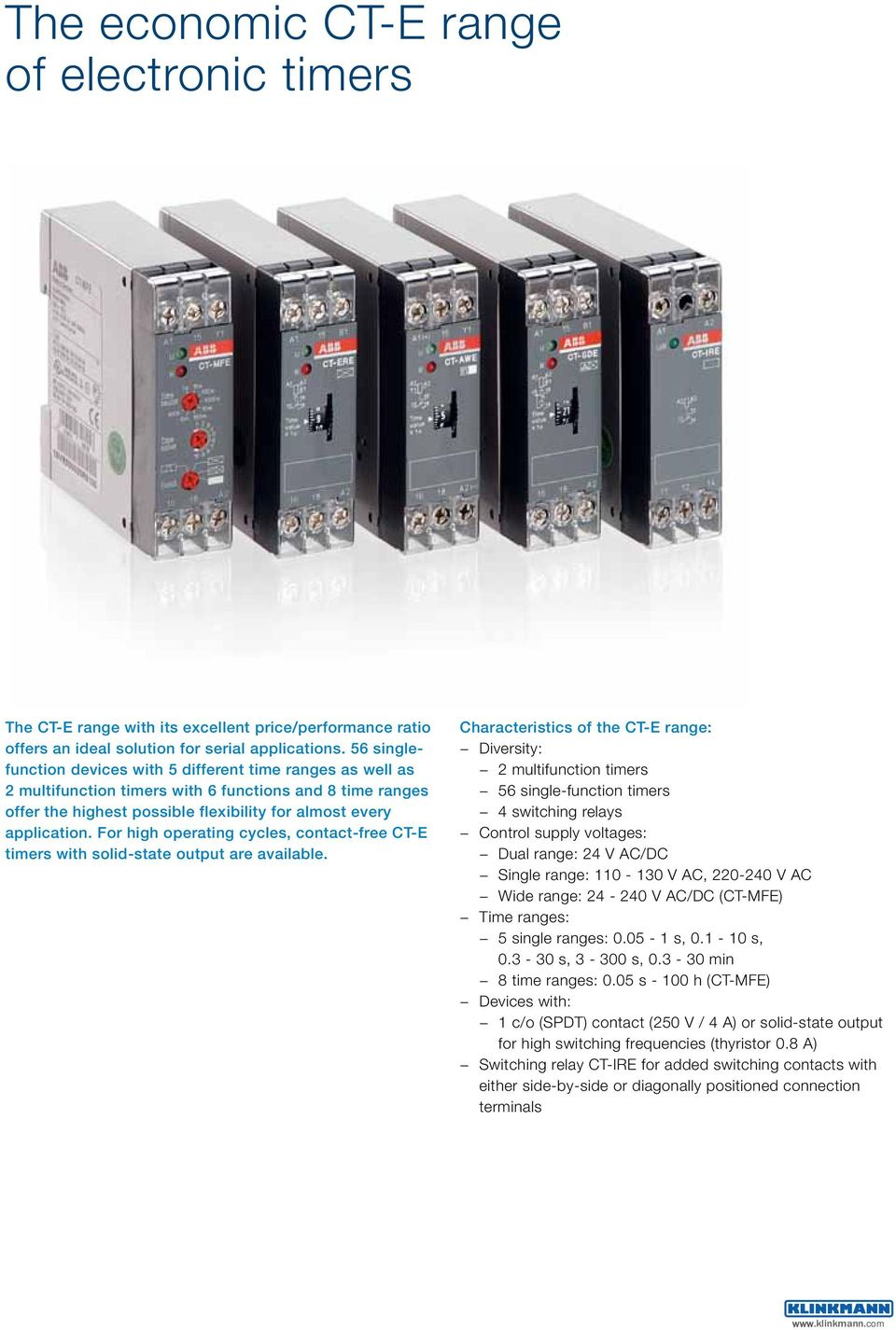 For high operating cycles, contact-free CT-E timers with solid-state output are available.
