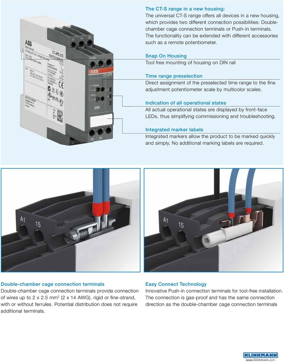 Snap On Housing Tool free mounting of housing on DIN rail Time range preselection Direct assignment of the preselected time range to the fine adjustment potentiometer scale by multicolor scales.