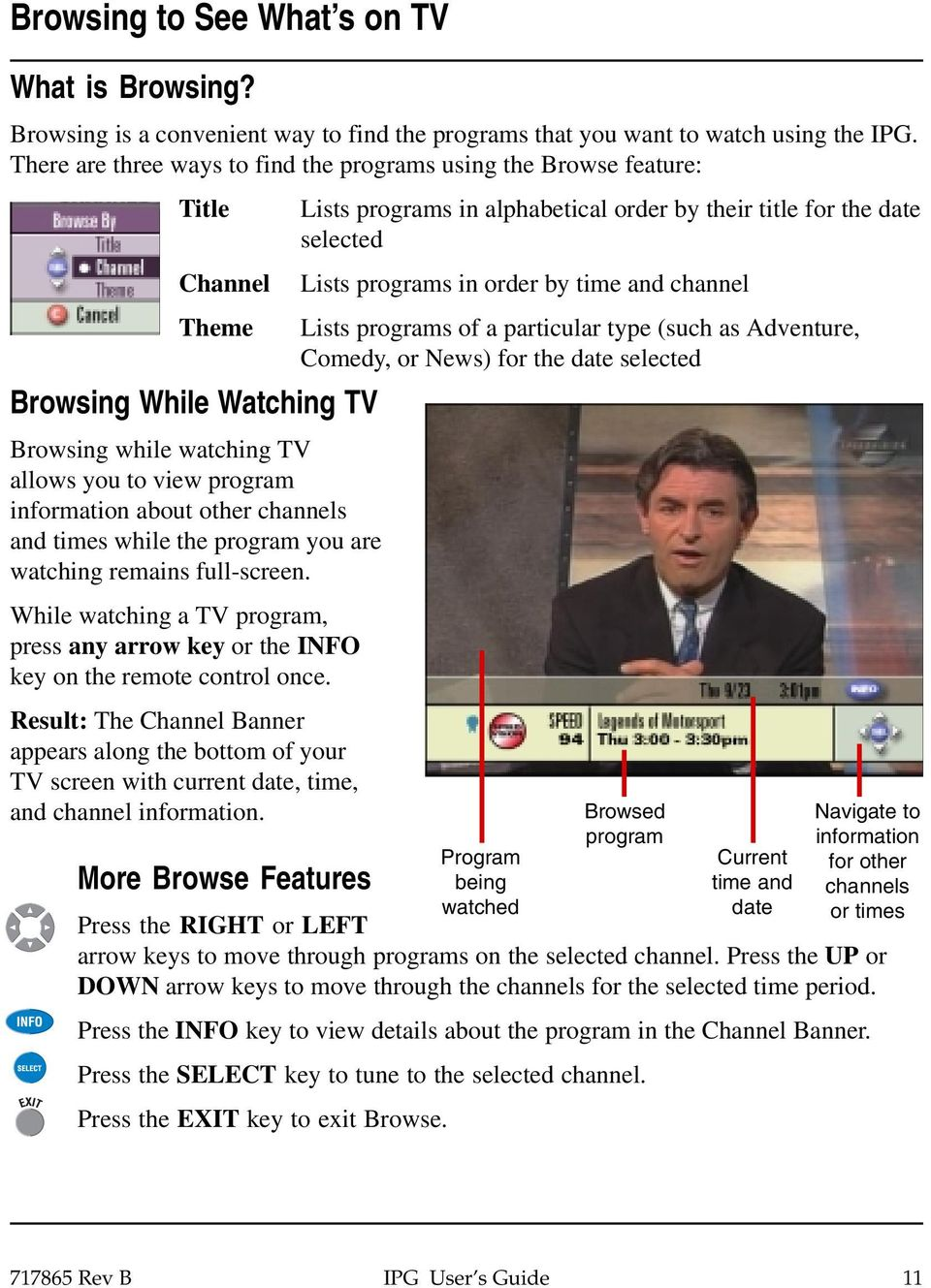 channels and times while the program you are watching remains full-screen. While watching a TV program, press any arrow key or the INFO key on the remote control once.