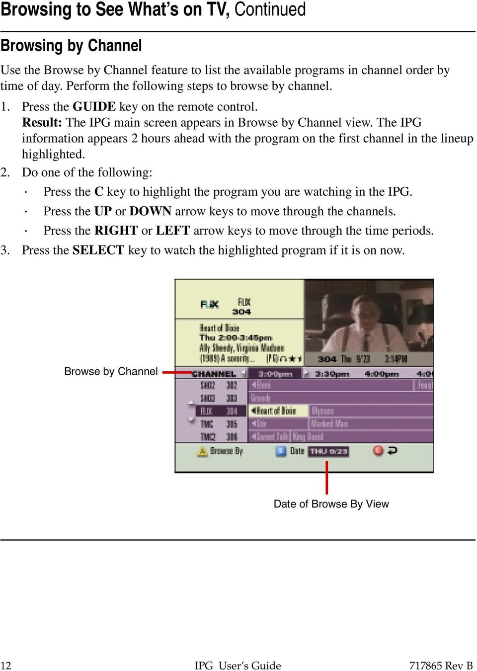 The IPG information appears 2 hours ahead with the program on the first channel in the lineup highlighted. 2. Do one of the following: Press the C key to highlight the program you are watching in the IPG.