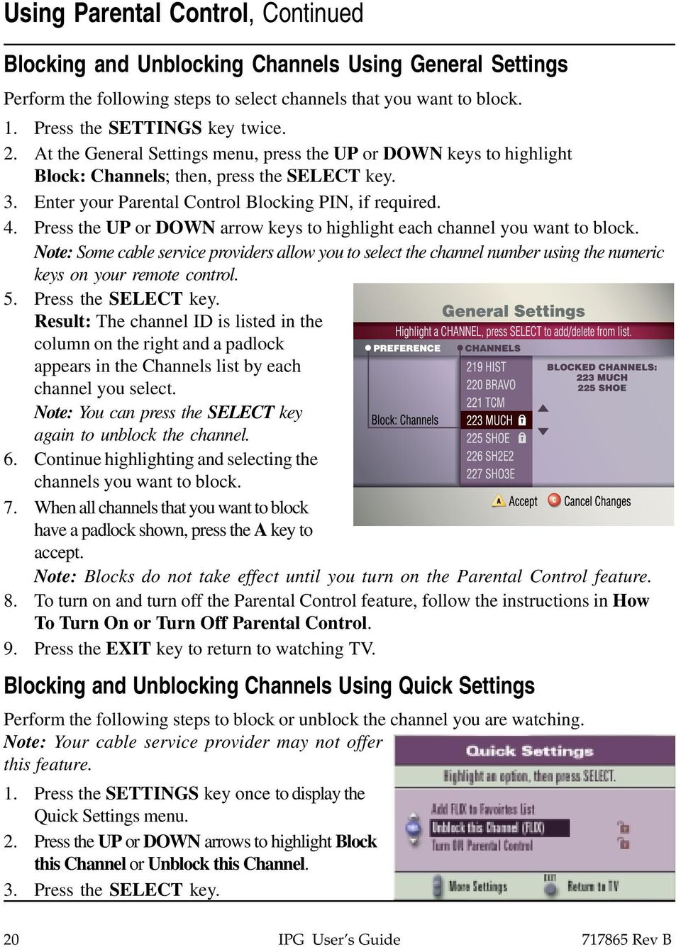 Press the UP or DOWN arrow keys to highlight each channel you want to block. Note: Some cable service providers allow you to select the channel number using the numeric keys on your remote control. 5.