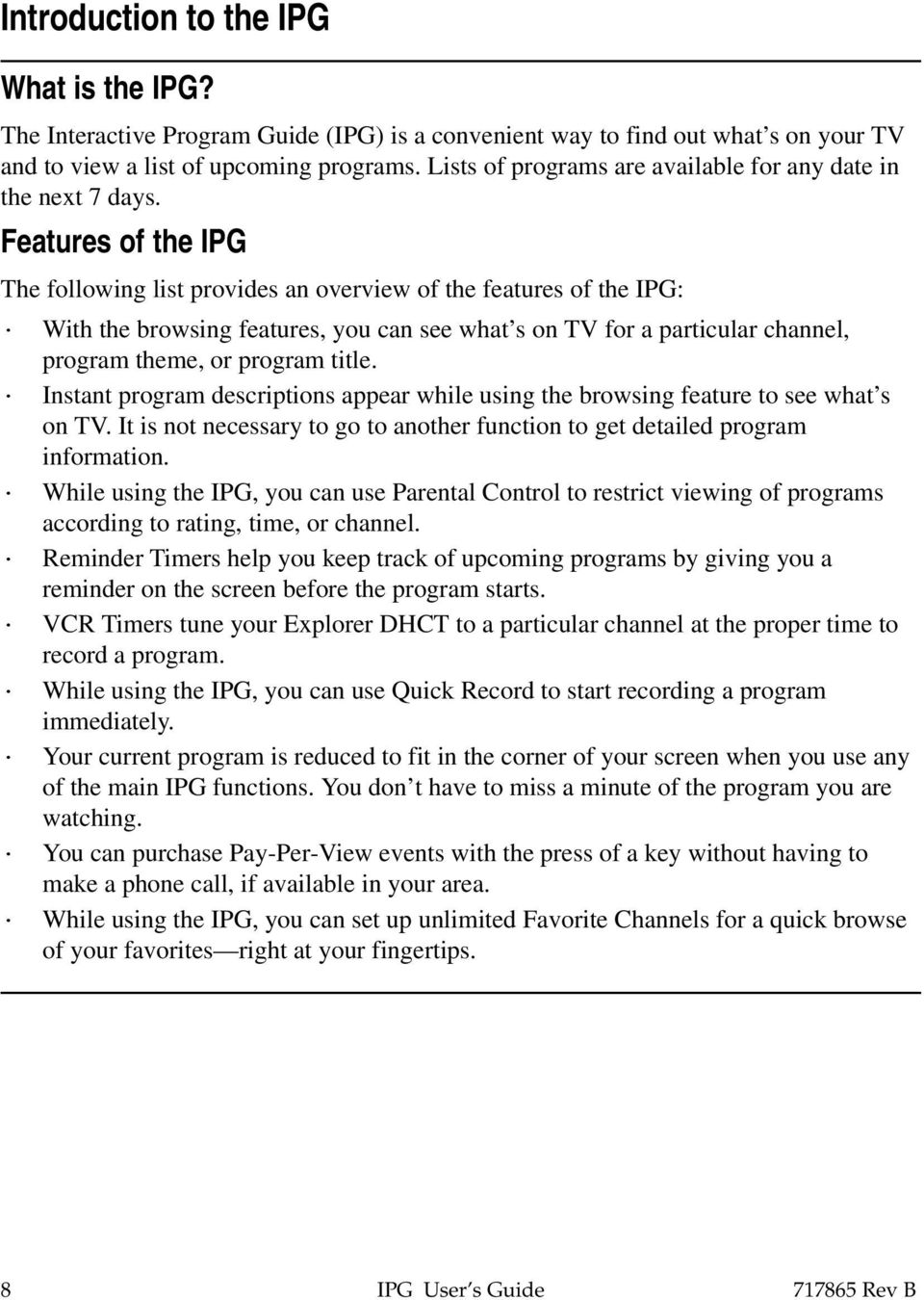 Features of the IPG The following list provides an overview of the features of the IPG: With the browsing features, you can see what s on TV for a particular channel, program theme, or program title.