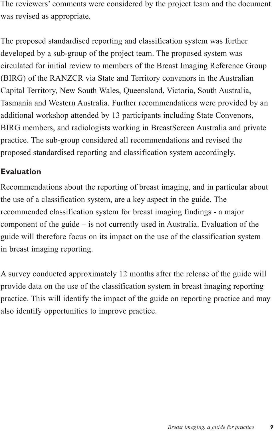 The proposed system was circulated for initial review to members of the Breast Imaging Reference Group (BIRG) of the RANZCR via State and Territory convenors in the Australian Capital Territory, New
