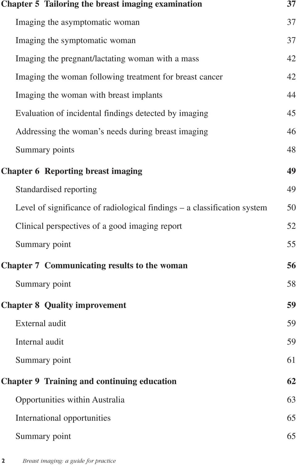 Summary points 48 Chapter 6 Reporting breast imaging 49 Standardised reporting 49 Level of significance of radiological findings a classification system 50 Clinical perspectives of a good imaging