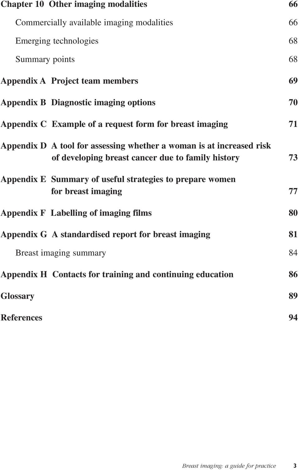 breast cancer due to family history 73 Appendix E Summary of useful strategies to prepare women for breast imaging 77 Appendix F Labelling of imaging films 80 Appendix G A
