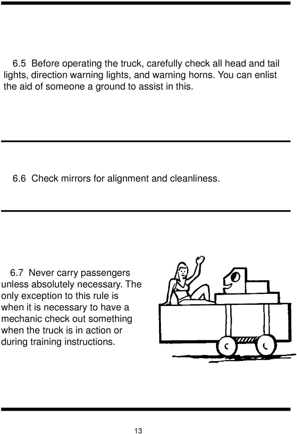 6 Check mirrors for alignment and cleanliness. 6.7 Never carry passengers unless absolutely necessary.