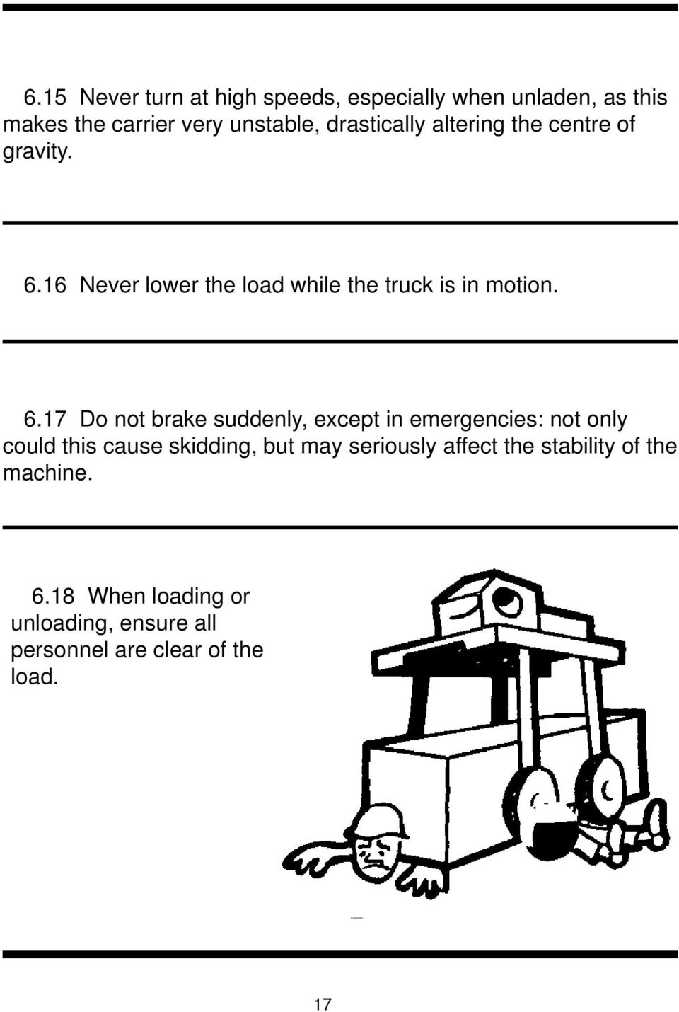 16 Never lower the load while the truck is in motion. 6.