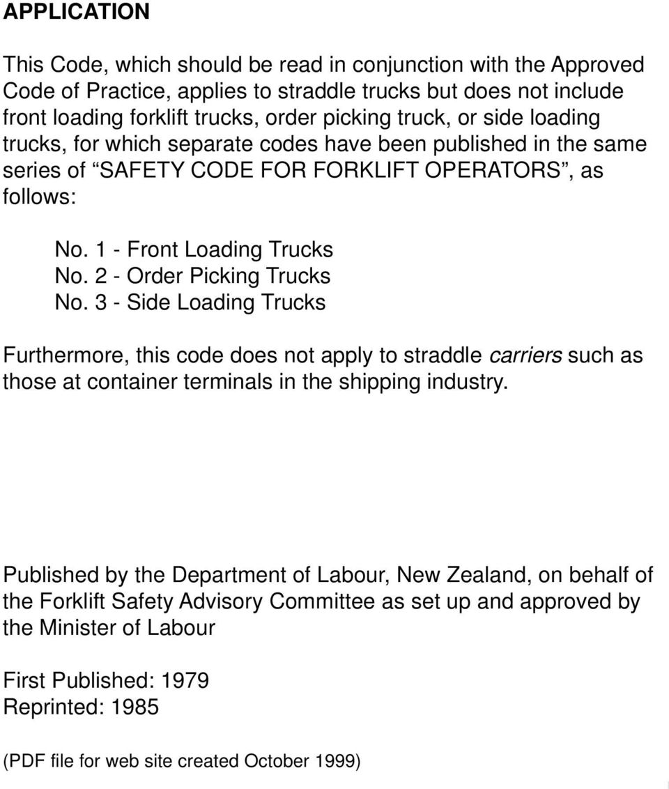 2 - Order Picking Trucks No. 3 - Side Loading Trucks Furthermore, this code does not apply to straddle carriers such as those at container terminals in the shipping industry.