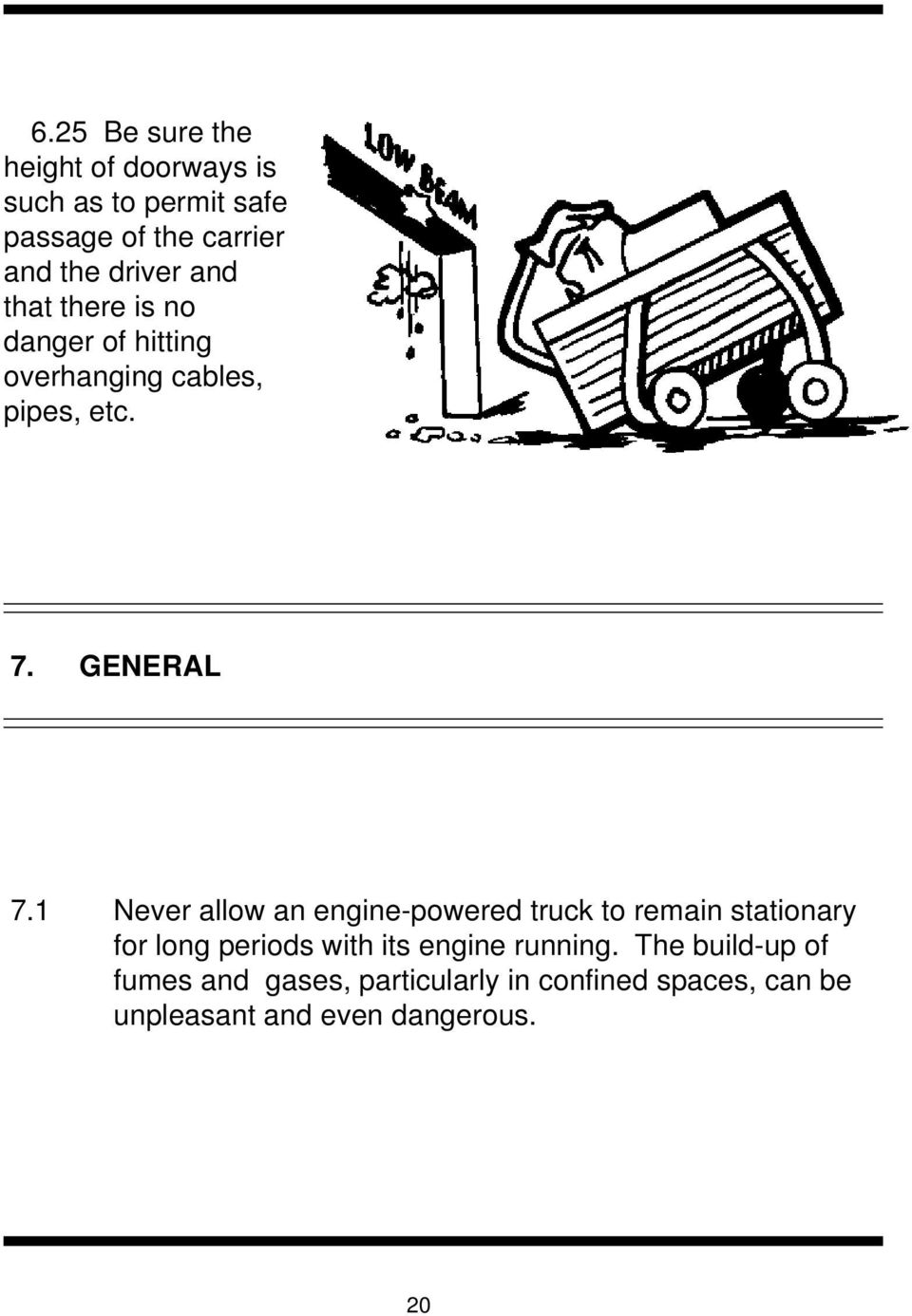 1 Never allow an engine-powered truck to remain stationary for long periods with its engine