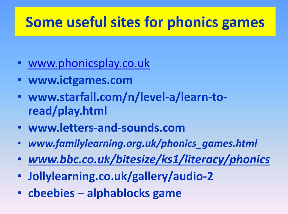 letters-and-sounds.com www.familylearning.org.uk/phonics_games.html www.bbc.