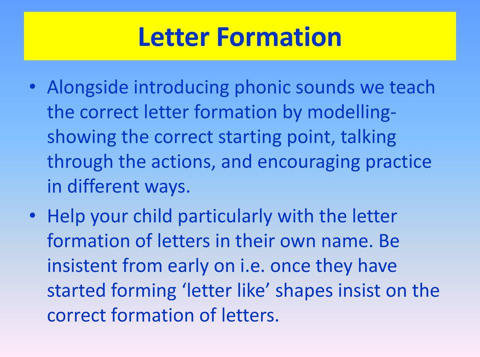 different ways. Help your child particularly with the letter formation of letters in their own name.