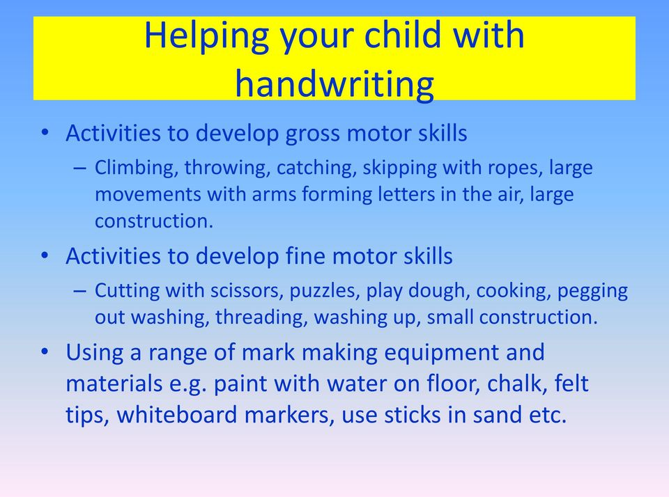 Activities to develop fine motor skills Cutting with scissors, puzzles, play dough, cooking, pegging out washing, threading,