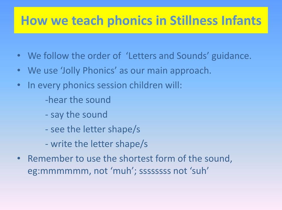 In every phonics session children will: -hear the sound - say the sound - see the