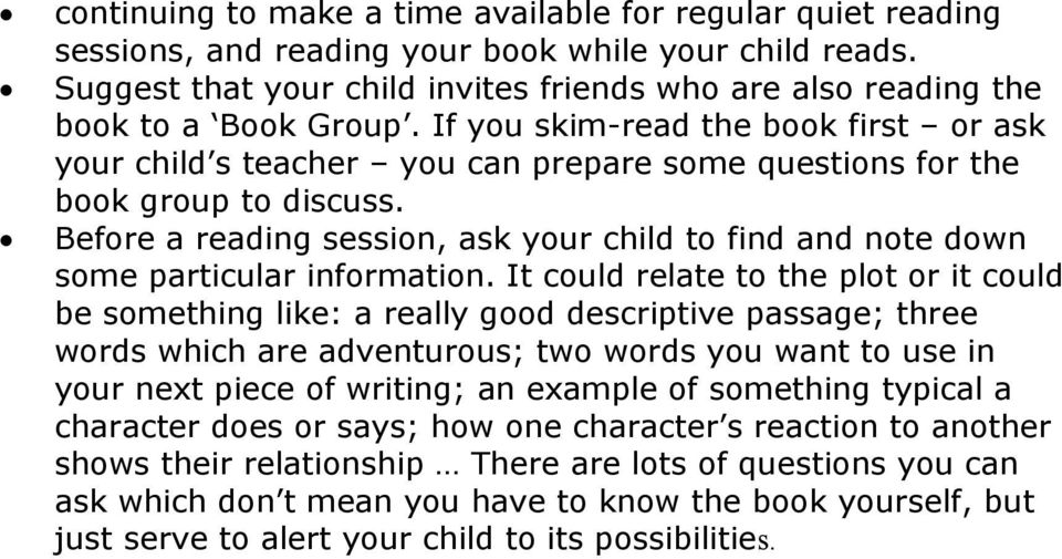 If you skim-read the book first or ask your child s teacher you can prepare some questions for the book group to discuss.
