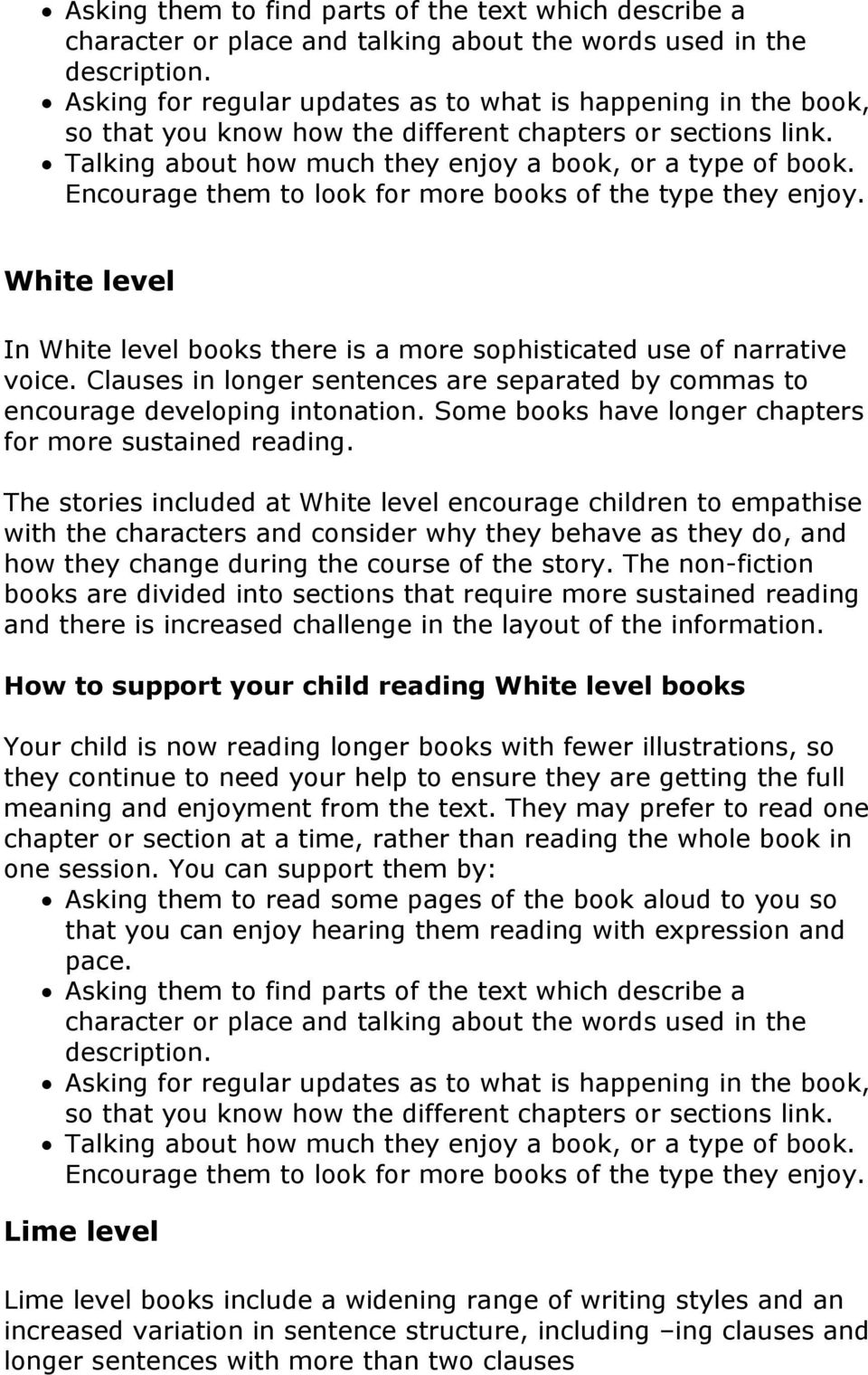 Encourage them to look for more books of the type they enjoy. White level In White level books there is a more sophisticated use of narrative voice.