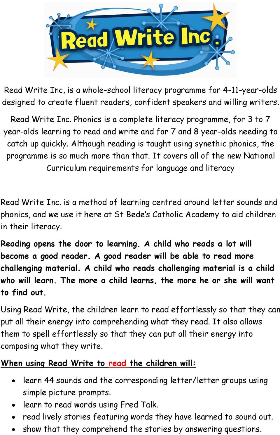 Although reading is taught using synethic phonics, the programme is so much more than that. It covers all of the new National Curriculum requirements for language and literacy Read Write Inc.
