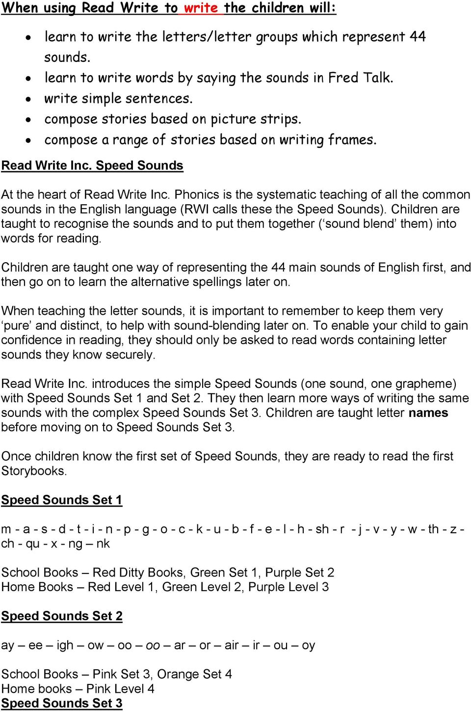 Phonics is the systematic teaching of all the common sounds in the English language (RWI calls these the Speed Sounds).