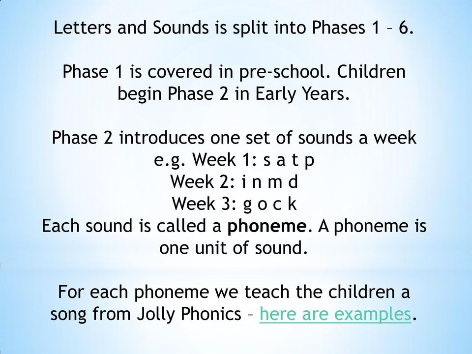 n Phase 2 in Early Years. Phase 2 introduces one set of sounds a week e.g.