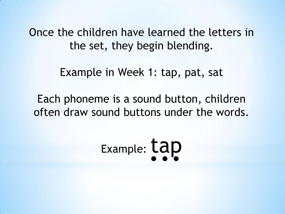 Example in Week 1: tap, pat, sat Each phoneme is a